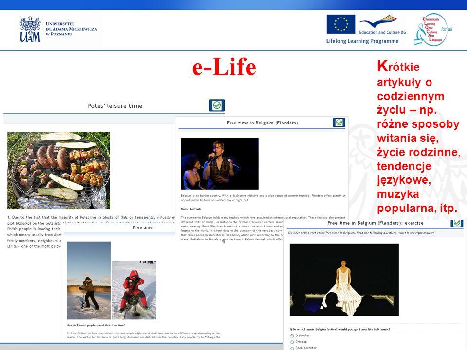 . e-Life K rótkie artykuły o codziennym życiu – np. różne sposoby witania się, życie rodzinne, tendencje językowe, muzyka popularna, itp.