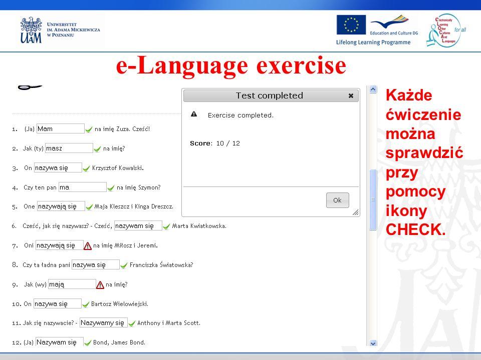. e-Language exercise Każde ćwiczenie można sprawdzić przy pomocy ikony CHECK.