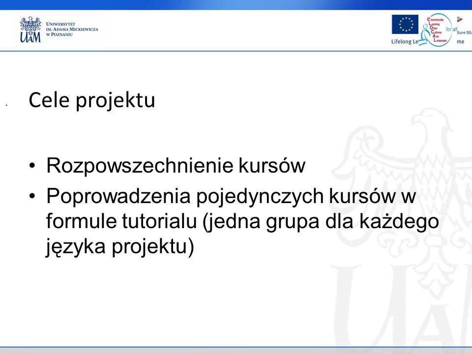 Cele projektu Rozpowszechnienie kursów Poprowadzenia pojedynczych kursów w formule tutorialu (jedna grupa dla każdego języka projektu).