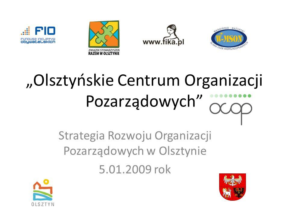 Olsztyńskie Centrum Organizacji Pozarządowych Strategia Rozwoju Organizacji Pozarządowych w Olsztynie 5.01.2009 rok