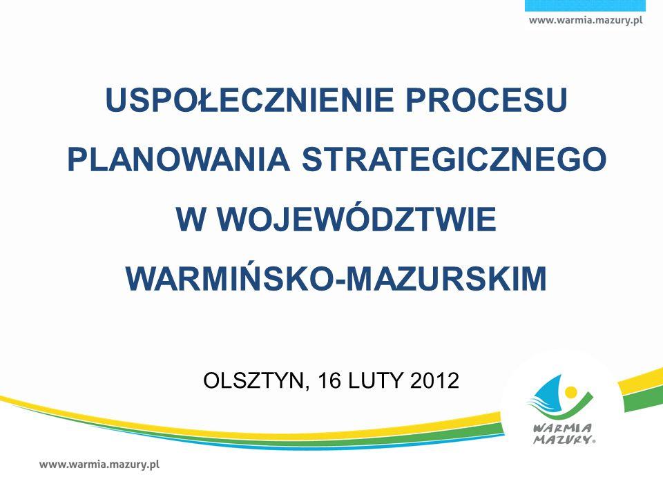 USPOŁECZNIENIE PROCESU PLANOWANIA STRATEGICZNEGO W WOJEWÓDZTWIE WARMIŃSKO-MAZURSKIM OLSZTYN, 16 LUTY 2012