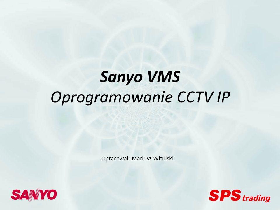 Sanyo VMS Oprogramowanie CCTV IP Przeznaczenie: Budowa system nadzoru wizyjnego IP Funkcje: Serwery rejestrujące Stacje klienckie Centrum monitorowania Cechy: - Skalowalność, dowolnie duży system - Architektura klient-serwer