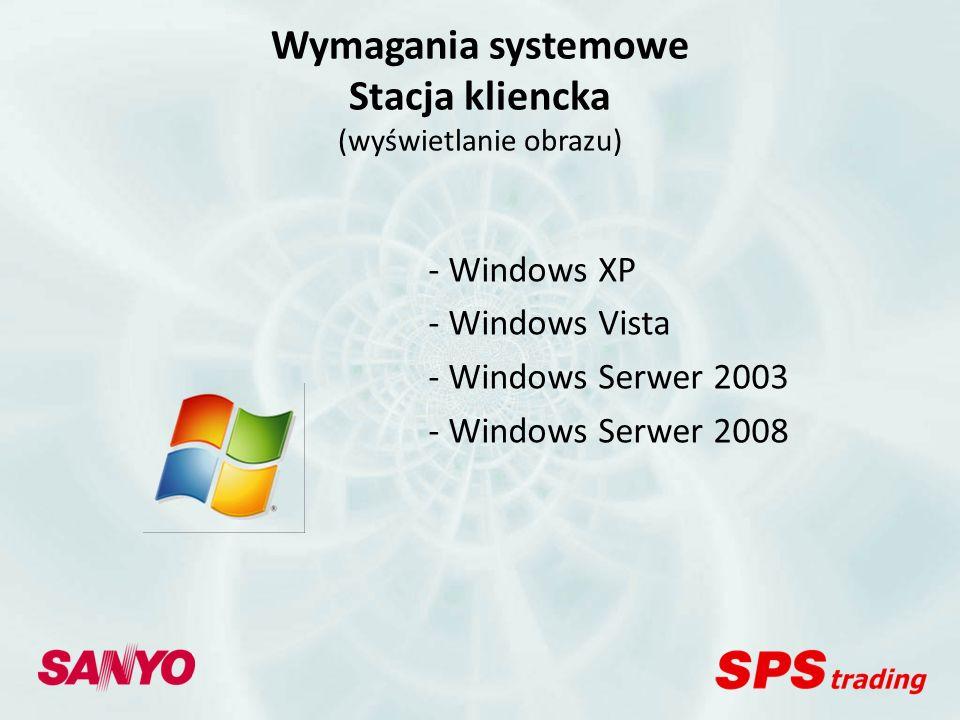 - Windows XP - Windows Vista - Windows Serwer 2003 - Windows Serwer 2008 Wymagania systemowe Stacja kliencka (wyświetlanie obrazu)