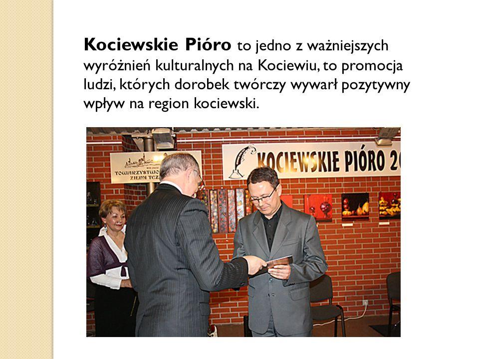 Kociewskie Pióro to jedno z ważniejszych wyróżnień kulturalnych na Kociewiu, to promocja ludzi, których dorobek twórczy wywarł pozytywny wpływ na regi