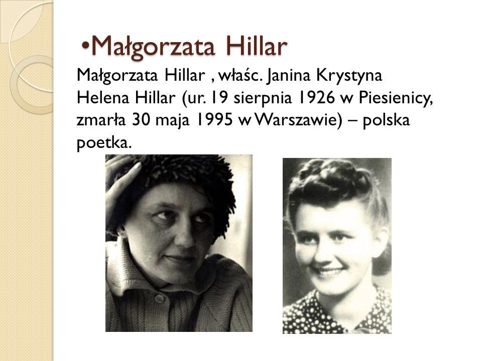 Małgorzata Hillar Małgorzata Hillar Małgorzata Hillar, właśc. Janina Krystyna Helena Hillar (ur. 19 sierpnia 1926 w Piesienicy, zmarła 30 maja 1995 w