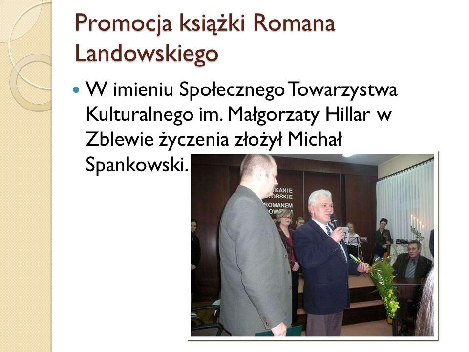 Promocja książki Romana Landowskiego W imieniu Społecznego Towarzystwa Kulturalnego im. Małgorzaty Hillar w Zblewie życzenia złożył Michał Spankowski.