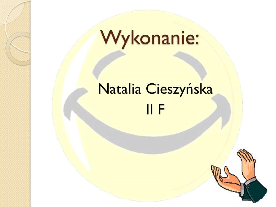 Wykonanie: Natalia Cieszyńska II F