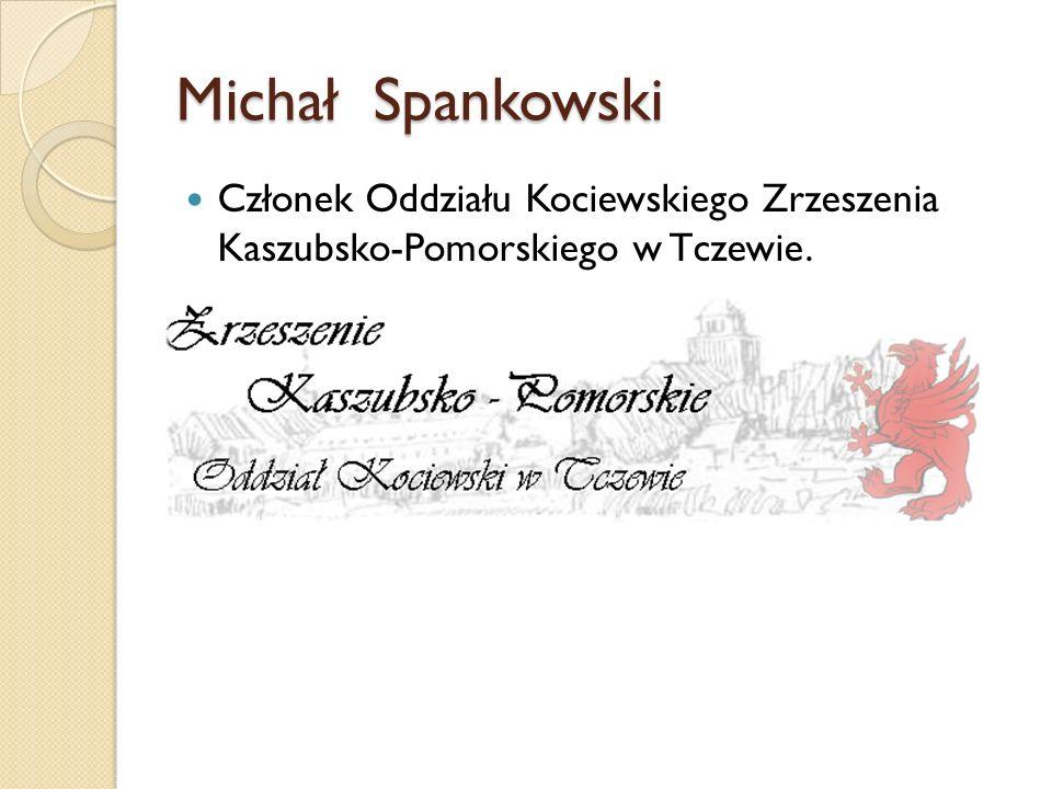 Michał Spankowski Członek Oddziału Kociewskiego Zrzeszenia Kaszubsko-Pomorskiego w Tczewie.
