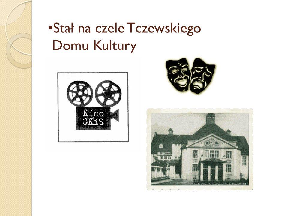 Stał na czele Tczewskiego Domu Kultury