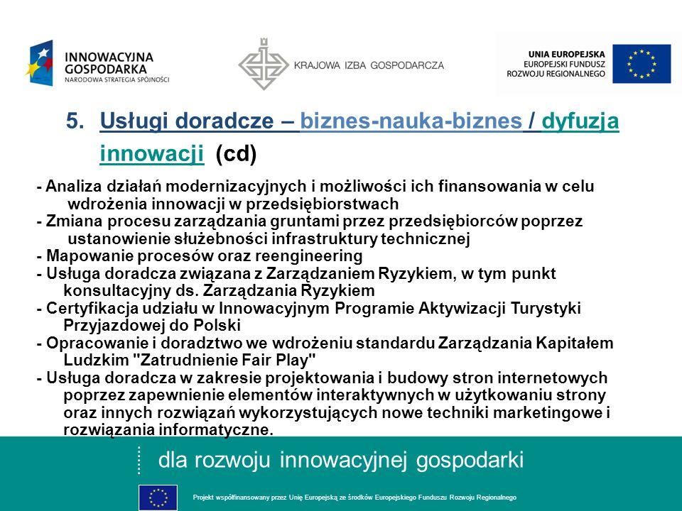 dla rozwoju innowacyjnej gospodarki Projekt współfinansowany przez Unię Europejską ze środków Europejskiego Funduszu Rozwoju Regionalnego 5.Usługi doradcze – biznes-nauka-biznes / dyfuzja innowacji - Doradztwo w zakresie praktyk i staży dla studentów w innowacyjnych firmach - Audyt technologiczny - Kojarzenie partnerów zagranicznych/doradztwo proeksportowe w tym z udziałem w międzynarodowych imprezach wystawienniczych, targach, misjach gospod.
