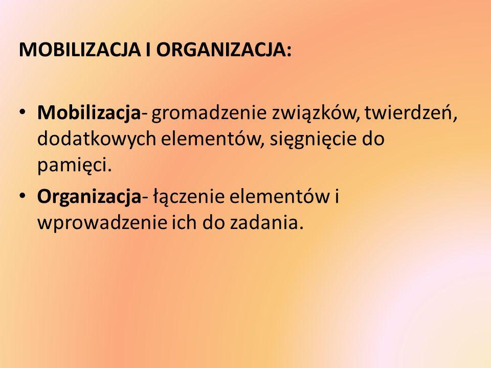 MOBILIZACJA I ORGANIZACJA: Mobilizacja- gromadzenie związków, twierdzeń, dodatkowych elementów, sięgnięcie do pamięci. Organizacja- łączenie elementów