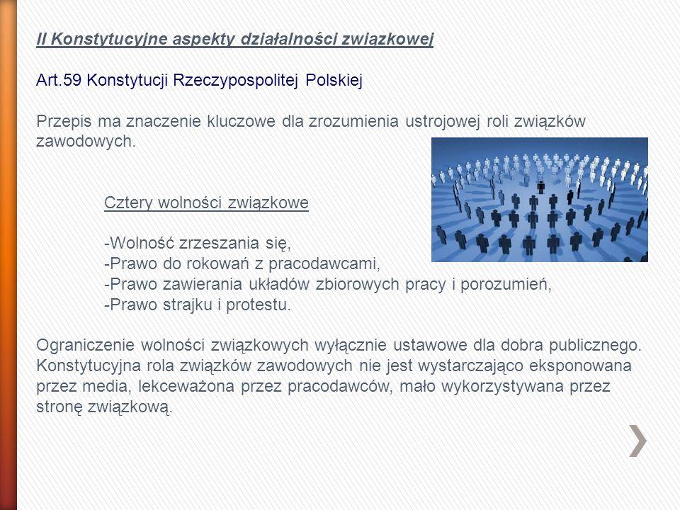 II Konstytucyjne aspekty działalności związkowej Art.59 Konstytucji Rzeczypospolitej Polskiej Przepis ma znaczenie kluczowe dla zrozumienia ustrojowej