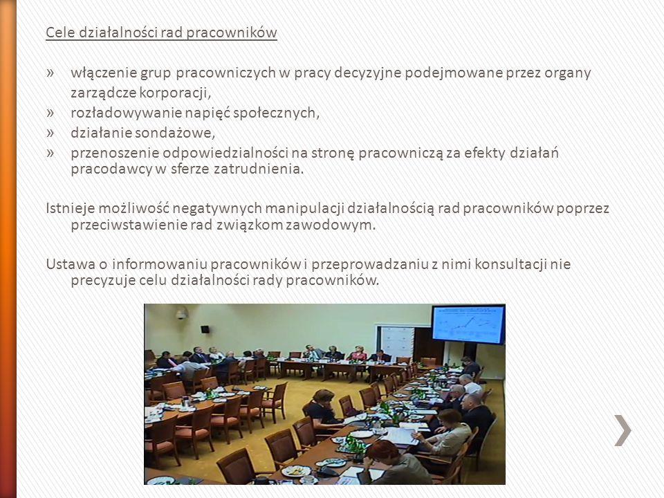 Cele działalności rad pracowników » włączenie grup pracowniczych w pracy decyzyjne podejmowane przez organy zarządcze korporacji, » rozładowywanie nap