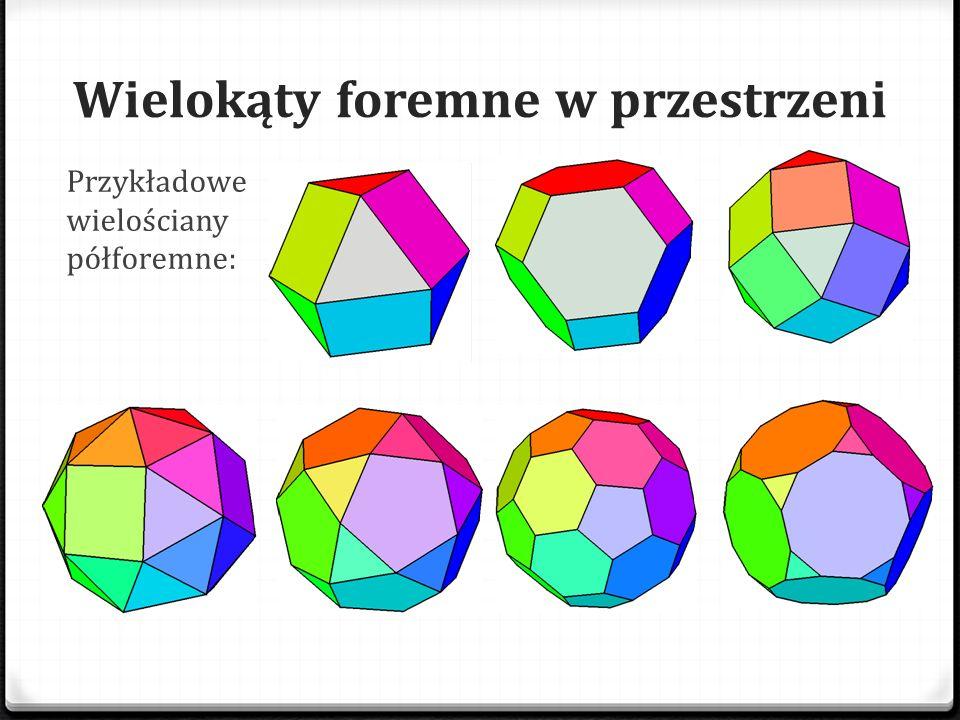 Wielokąty foremne w przestrzeni Przykładowe wielościany półforemne: