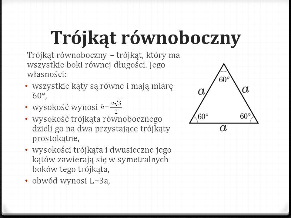 Trójkąt równoboczny Trójkąt równoboczny – trójkąt, który ma wszystkie boki równej długości. Jego własności: wszystkie kąty są równe i mają miarę 60°,
