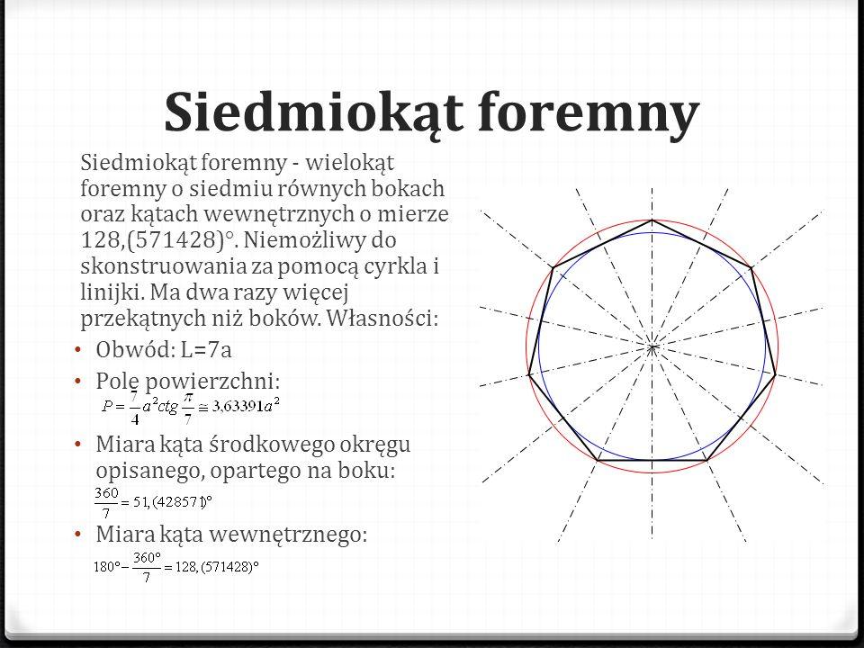 Siedmiokąt foremny Siedmiokąt foremny - wielokąt foremny o siedmiu równych bokach oraz kątach wewnętrznych o mierze 128,(571428)°. Niemożliwy do skons