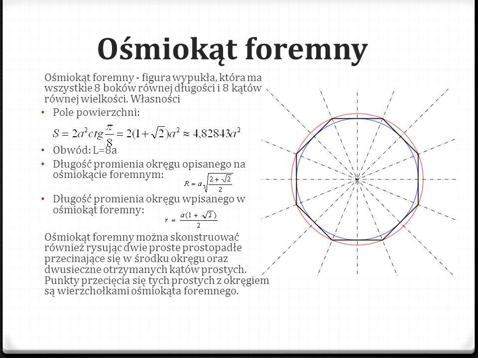 Ośmiokąt foremny Ośmiokąt foremny - figura wypukła, która ma wszystkie 8 boków równej długości i 8 kątów równej wielkości. Własności Pole powierzchni: