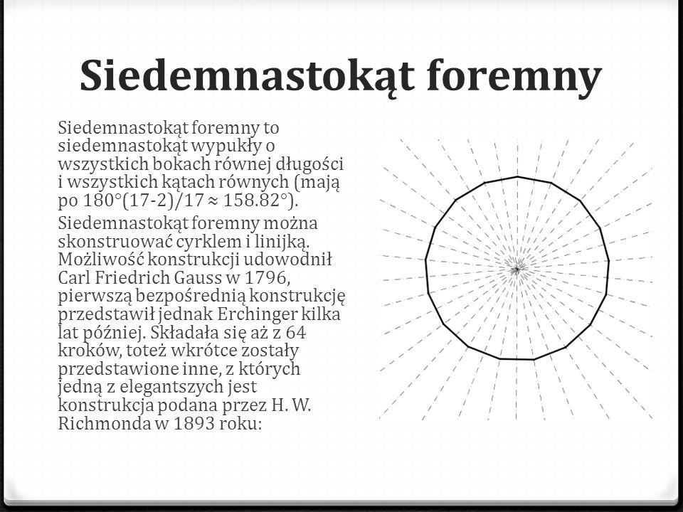Siedemnastokąt foremny Siedemnastokąt foremny to siedemnastokąt wypukły o wszystkich bokach równej długości i wszystkich kątach równych (mają po 180°(