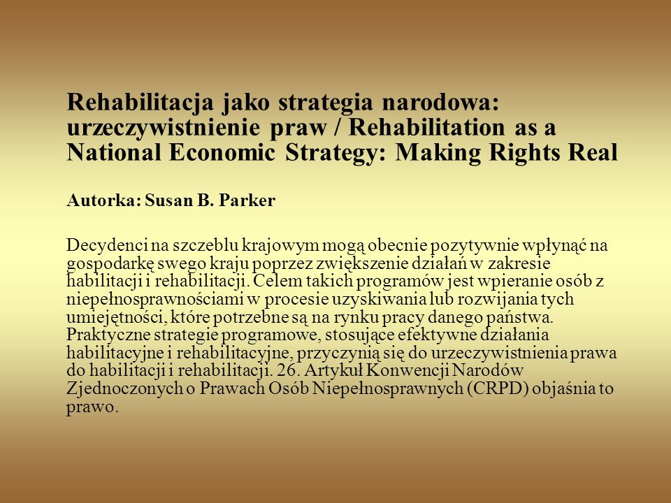 Rehabilitacja jako strategia narodowa: urzeczywistnienie praw / Rehabilitation as a National Economic Strategy: Making Rights Real Autorka: Susan B. P