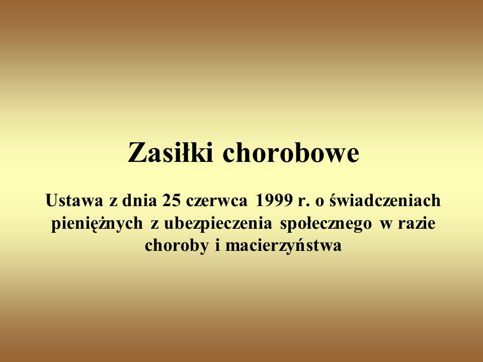 Zasiłki chorobowe Ustawa z dnia 25 czerwca 1999 r.