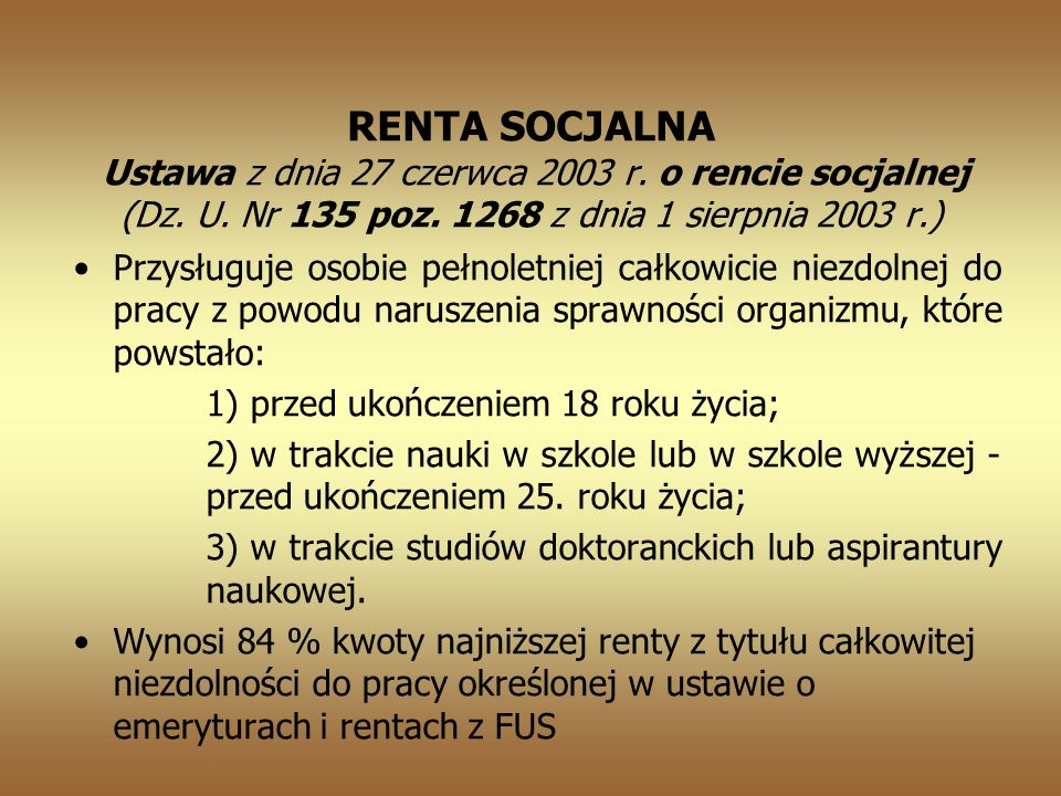 RENTA SOCJALNA Ustawa z dnia 27 czerwca 2003 r.o rencie socjalnej (Dz.