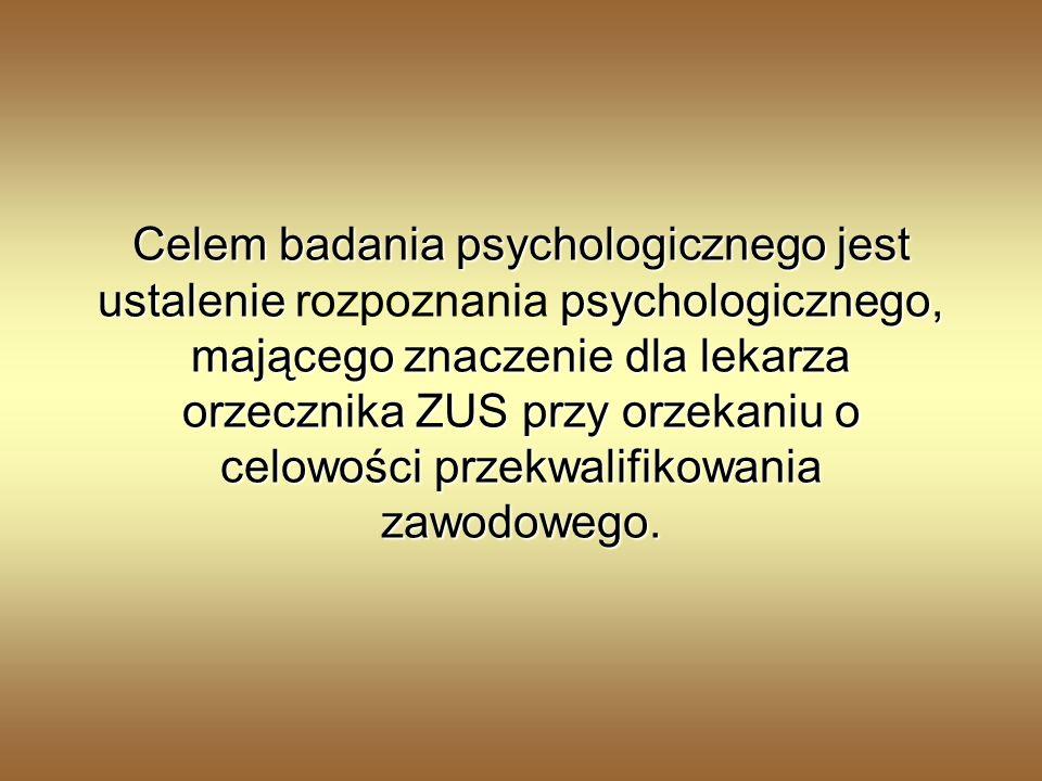 Celem badania psychologicznego jest ustalenie psychologicznego, mającego znaczenie dla lekarza orzecznika ZUS przy orzekaniu o celowości przekwalifikowania zawodowego.