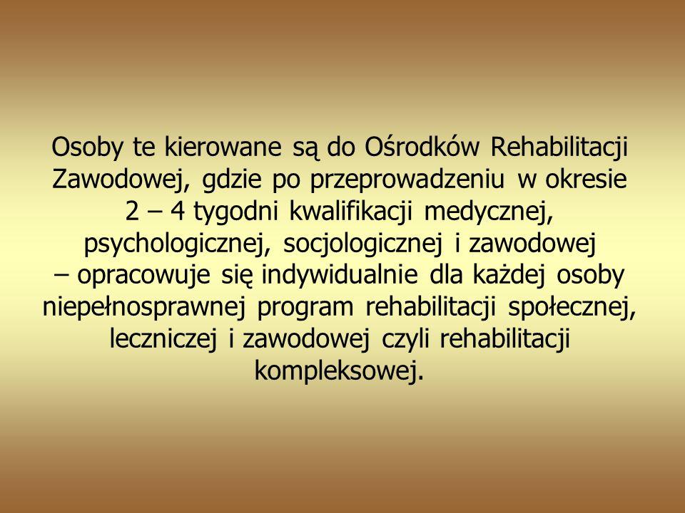 Osoby te kierowane są do Ośrodków Rehabilitacji Zawodowej, gdzie po przeprowadzeniu w okresie 2 – 4 tygodni kwalifikacji medycznej, psychologicznej, socjologicznej i zawodowej – opracowuje się indywidualnie dla każdej osoby niepełnosprawnej program rehabilitacji społecznej, leczniczej i zawodowej czyli rehabilitacji kompleksowej.