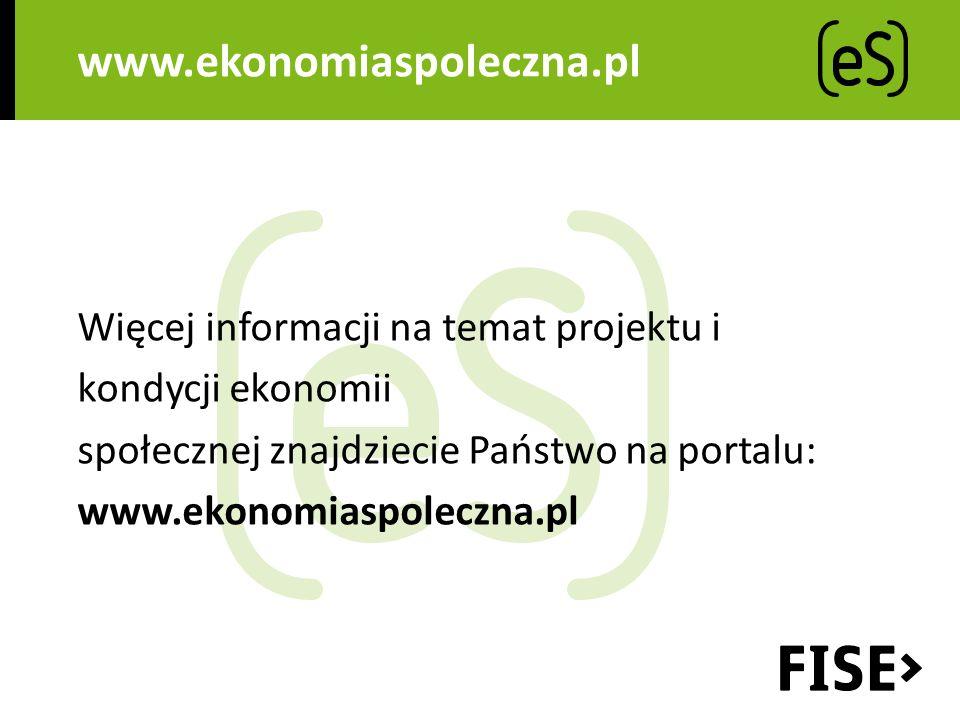 www.ekonomiaspoleczna.pl Więcej informacji na temat projektu i kondycji ekonomii społecznej znajdziecie Państwo na portalu: www.ekonomiaspoleczna.pl