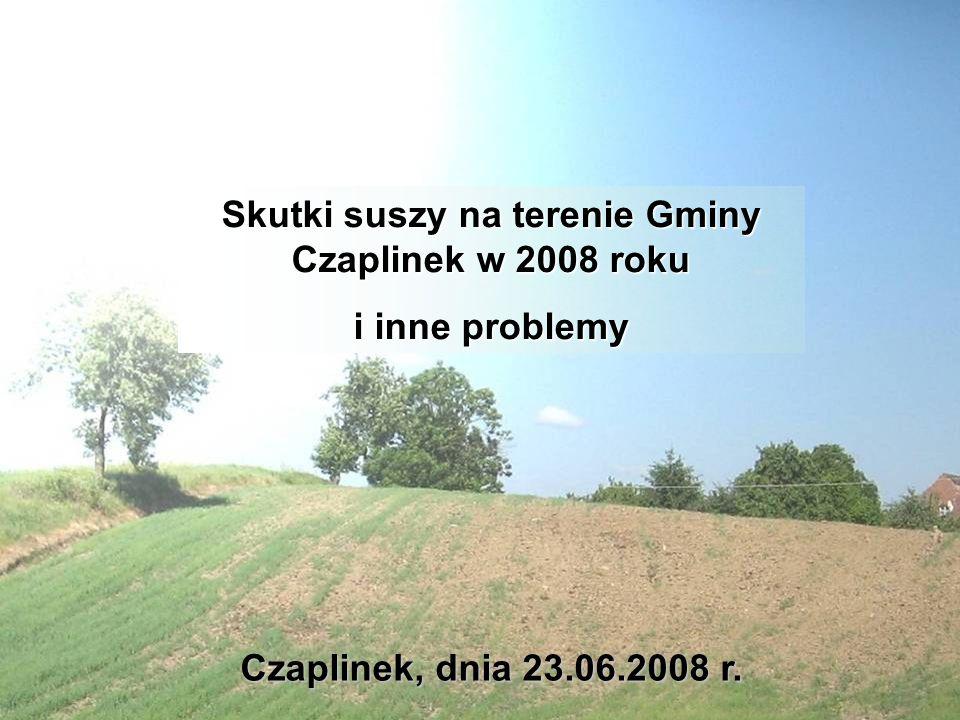 Skutki suszy na terenie Gminy Czaplinek w 2008 roku i inne problemy Czaplinek, dnia 23.06.2008 r.