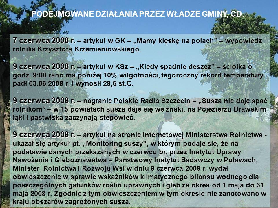 PODEJMOWANE DZIAŁANIA PRZEZ WŁADZE GMINY, CD. 7 czerwca 2008 r. 7 czerwca 2008 r. – artykuł w GK – Mamy klęskę na polach – wypowiedź rolnika Krzysztof