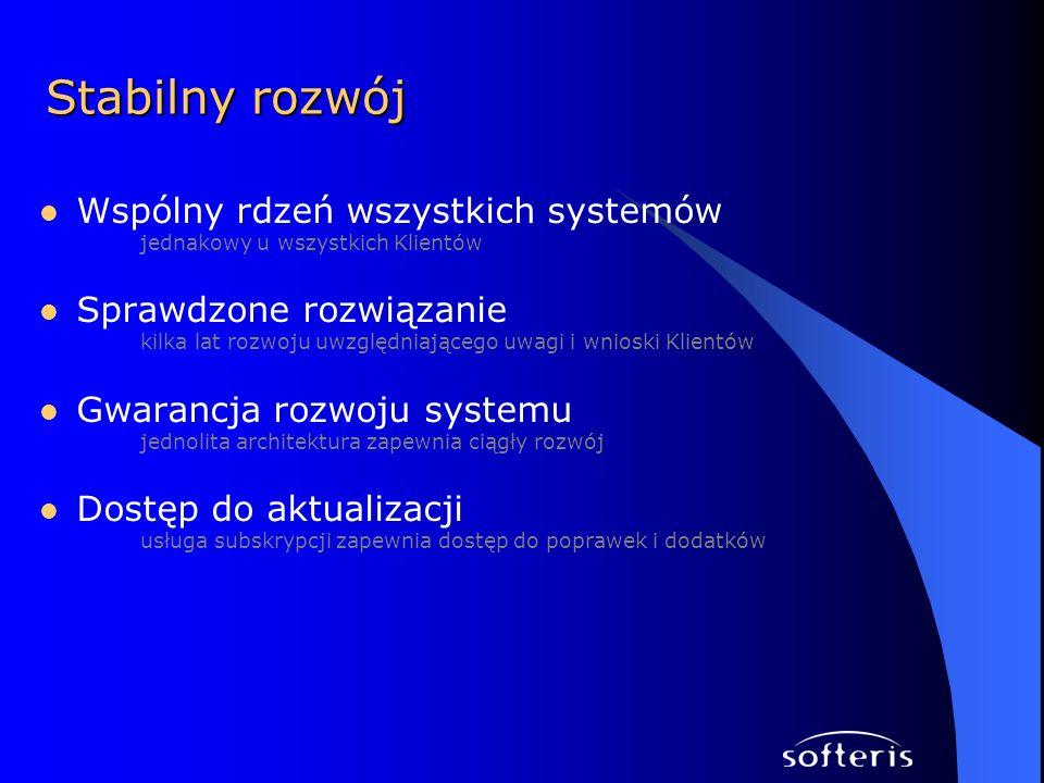 Wspólny rdzeń wszystkich systemów jednakowy u wszystkich Klientów Sprawdzone rozwiązanie kilka lat rozwoju uwzględniającego uwagi i wnioski Klientów Gwarancja rozwoju systemu jednolita architektura zapewnia ciągły rozwój Dostęp do aktualizacji usługa subskrypcji zapewnia dostęp do poprawek i dodatków Stabilny rozwój