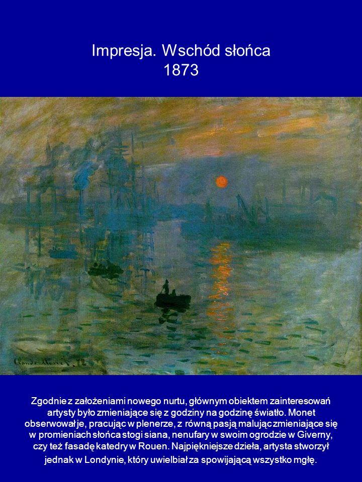 Impresja. Wschód słońca 1873 Zgodnie z założeniami nowego nurtu, głównym obiektem zainteresowań artysty było zmieniające się z godziny na godzinę świa