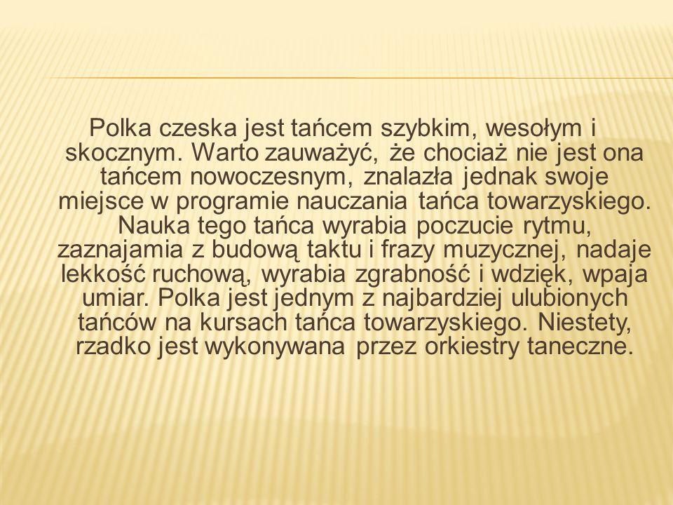 Polka czeska jest tańcem szybkim, wesołym i skocznym. Warto zauważyć, że chociaż nie jest ona tańcem nowoczesnym, znalazła jednak swoje miejsce w prog