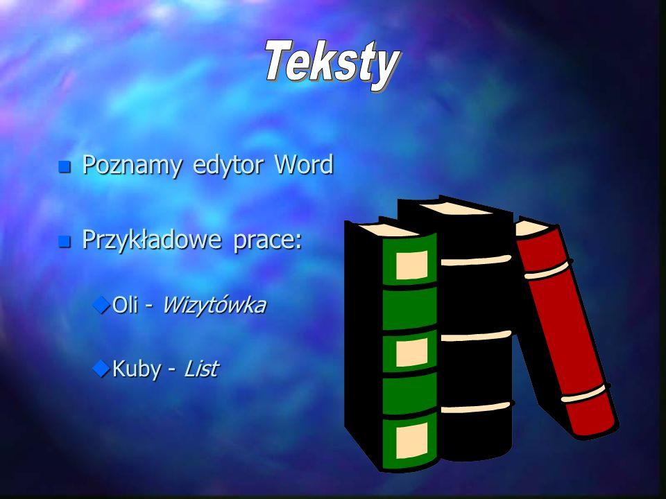n Poznamy edytor Word n Przykładowe prace: uOli - Wizytówka uKuby - List