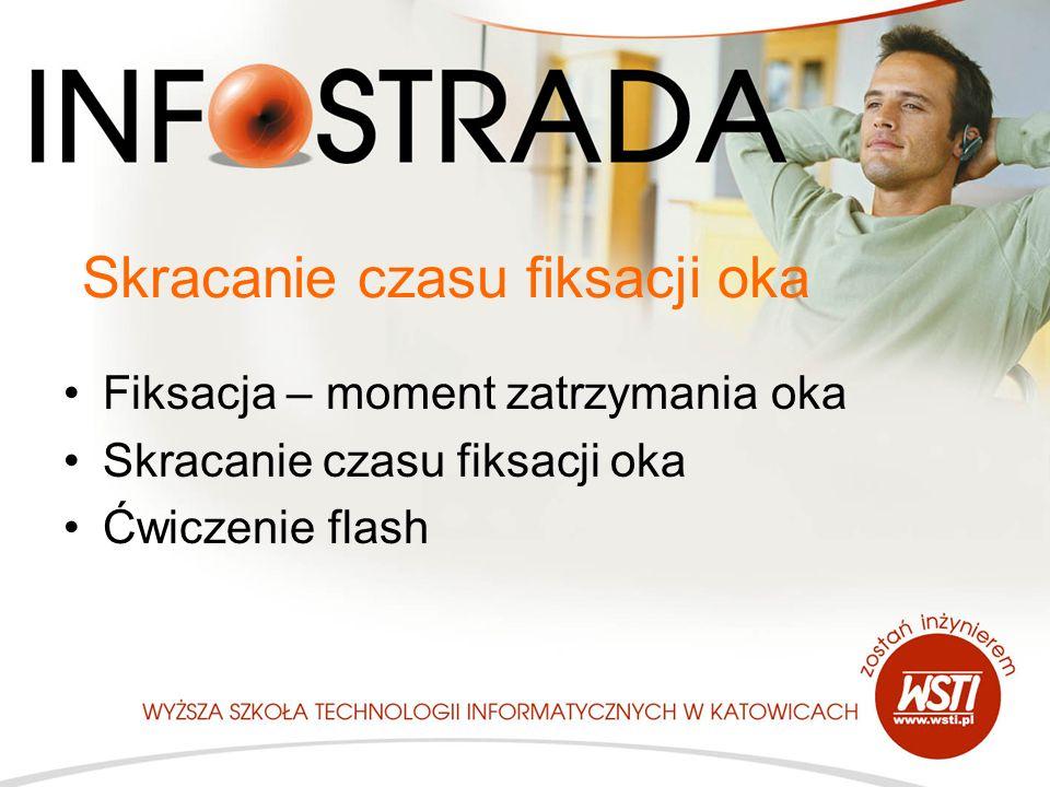 Skracanie czasu fiksacji oka Fiksacja – moment zatrzymania oka Skracanie czasu fiksacji oka Ćwiczenie flash
