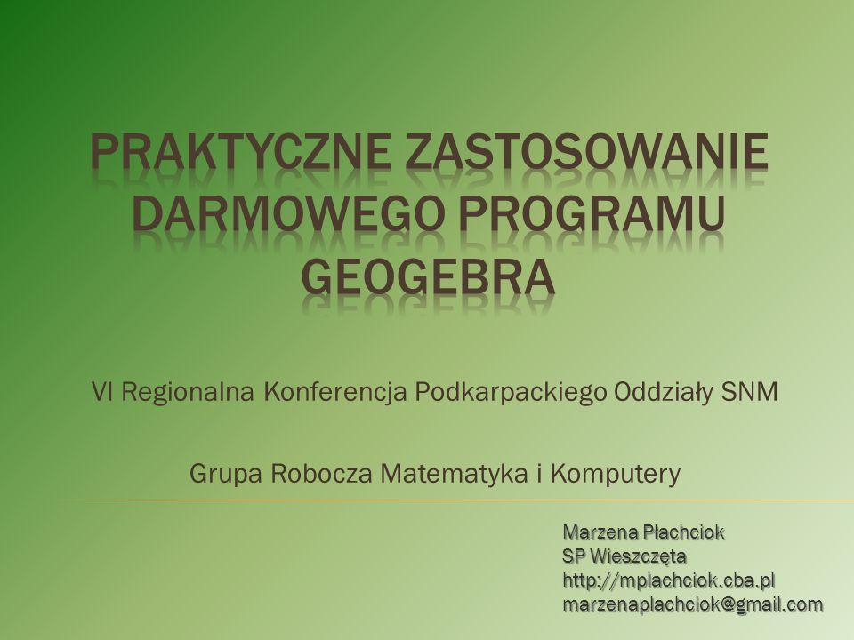 VI Regionalna Konferencja Podkarpackiego Oddziały SNM Grupa Robocza Matematyka i Komputery Marzena Płachciok SP Wieszczęta http://mplachciok.cba.plmarzenaplachciok@gmail.com