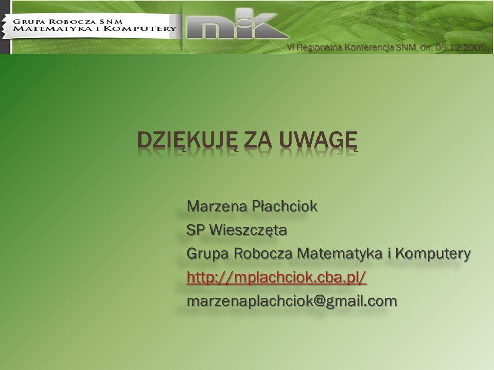 VI Regionalna Konferencja SNM, dn. 05.12.2009 Marzena Płachciok SP Wieszczęta Grupa Robocza Matematyka i Komputery http://mplachciok.cba.pl/ marzenapl