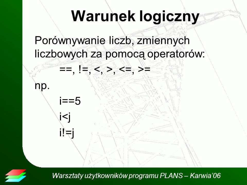Warsztaty użytkowników programu PLANS – Karwia06 Warunek logiczny Porównywanie liczb, zmiennych liczbowych za pomocą operatorów: ==, !=,, = np.