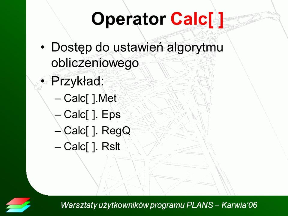 Warsztaty użytkowników programu PLANS – Karwia06 Operator Calc[ ] Dostęp do ustawień algorytmu obliczeniowego Przykład: –Calc[ ].Met –Calc[ ].