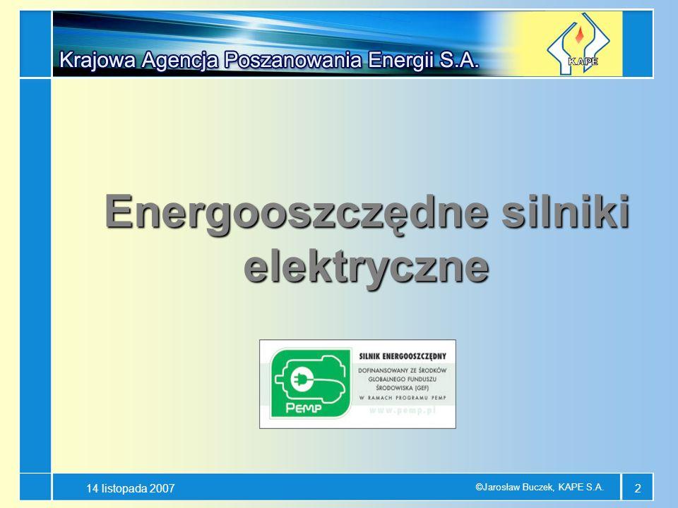 14 listopada 2007 ©Jarosław Buczek, KAPE S.A. 2 Energooszczędne silniki elektryczne