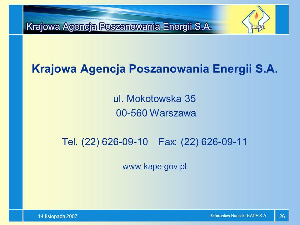14 listopada 2007 ©Jarosław Buczek, KAPE S.A. 26 Krajowa Agencja Poszanowania Energii S.A. ul. Mokotowska 35 00-560 Warszawa Tel. (22) 626-09-10 Fax: