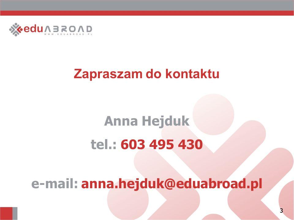 3 Zapraszam do kontaktu Anna Hejduk tel.: 603 495 430 e-mail: anna.hejduk@eduabroad.pl 3