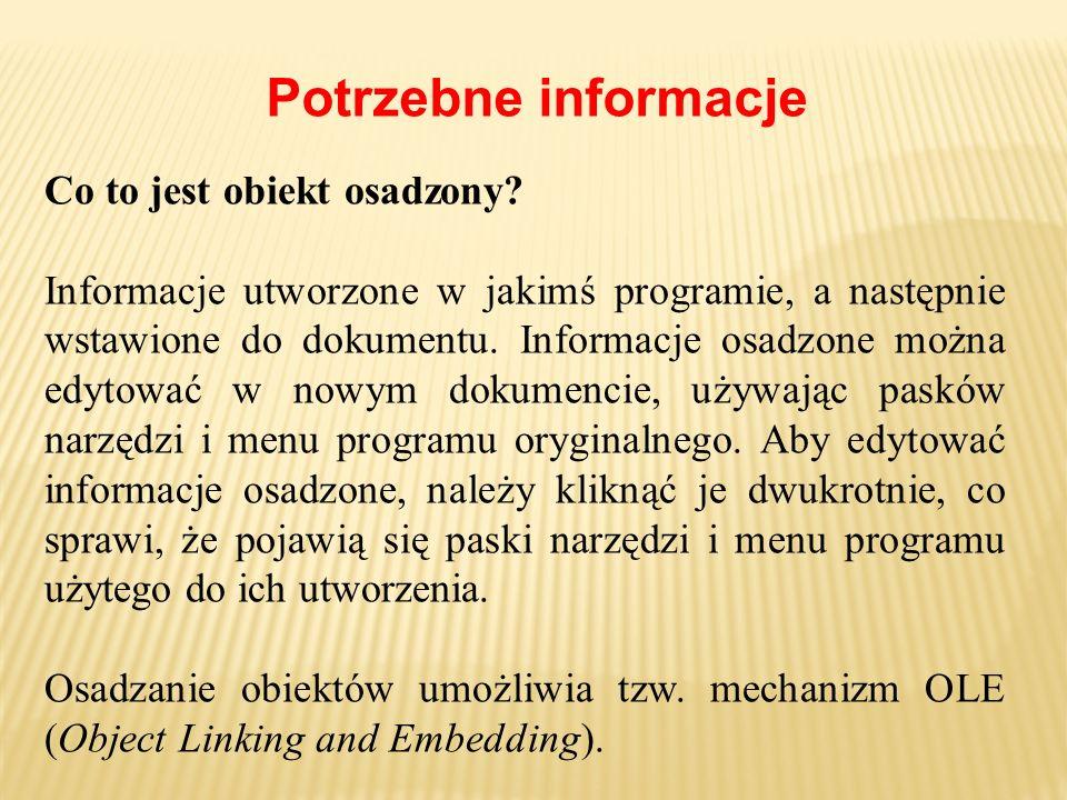 Co to jest obiekt osadzony? Informacje utworzone w jakimś programie, a następnie wstawione do dokumentu. Informacje osadzone można edytować w nowym do
