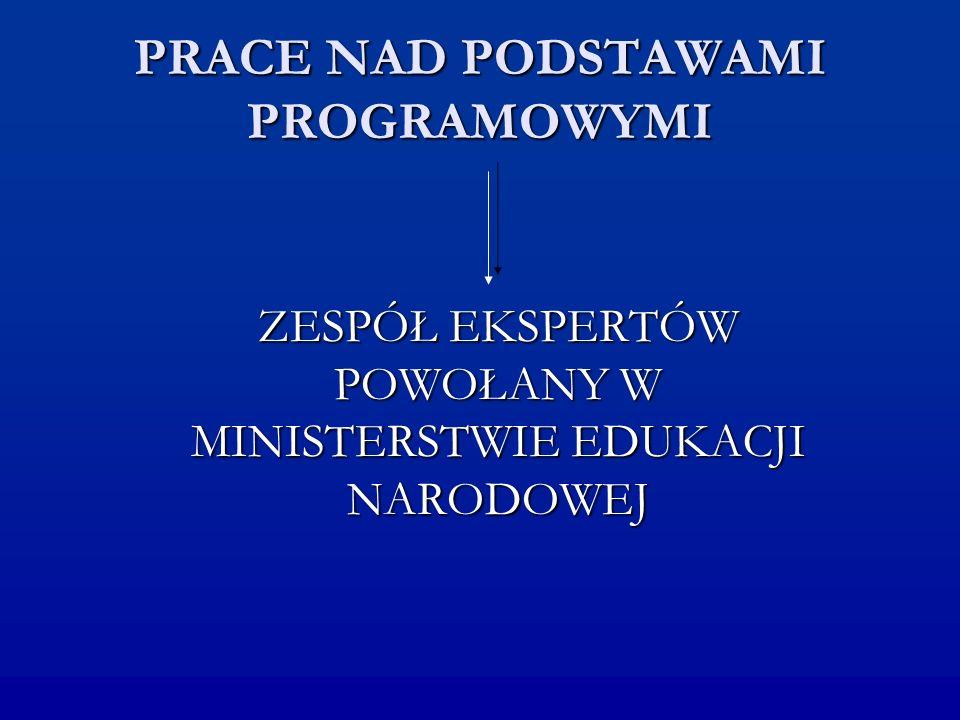 PRACE NAD PODSTAWAMI PROGRAMOWYMI ZESPÓŁ EKSPERTÓW POWOŁANY W MINISTERSTWIE EDUKACJI NARODOWEJ