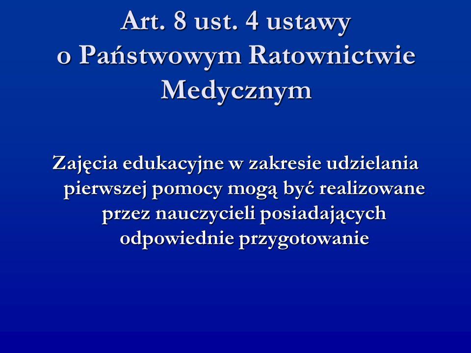 Art. 8 ust. 4 ustawy o Państwowym Ratownictwie Medycznym Zajęcia edukacyjne w zakresie udzielania pierwszej pomocy mogą być realizowane przez nauczyci