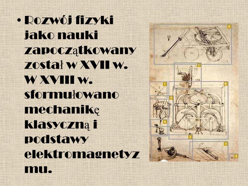 Rozwój fizyki jako nauki zapocz ą tkowany zosta ł w XVII w.
