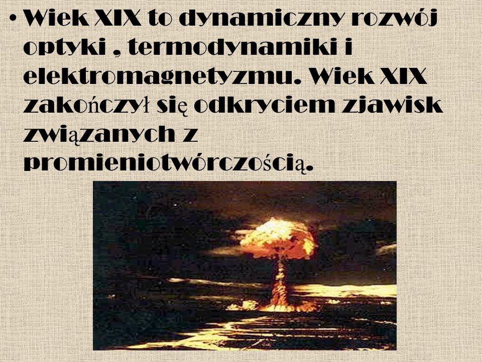 Wiek XIX to dynamiczny rozwój optyki, termodynamiki i elektromagnetyzmu.