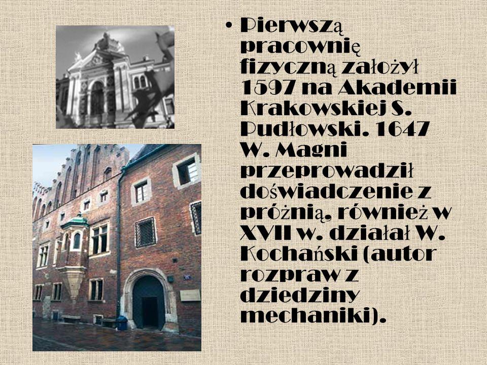 Pierwsz ą pracowni ę fizyczn ą za ł o ż y ł 1597 na Akademii Krakowskiej S.