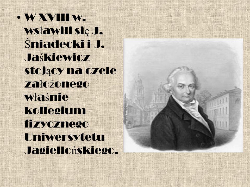 W XVIII w. ws ł awili si ę J. Ś niadecki i J.
