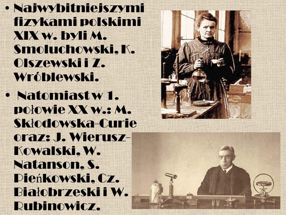 Najwybitniejszymi fizykami polskimi XIX w. byli M.